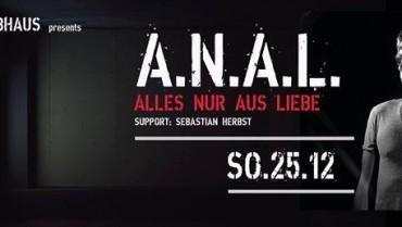 Ohrakel & Treibhaus presents: A N A L – Alles Nur Aus Liebe